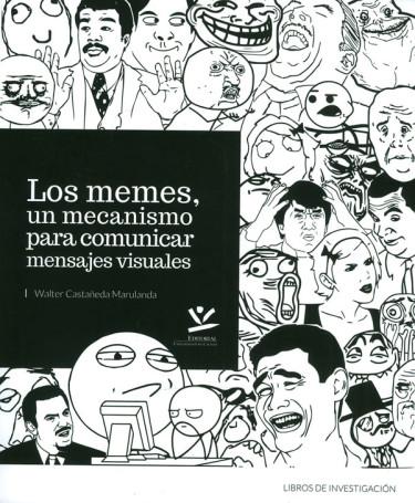 Los Memes, Un Mecanismo Para Comunicar Mensajes Visuales