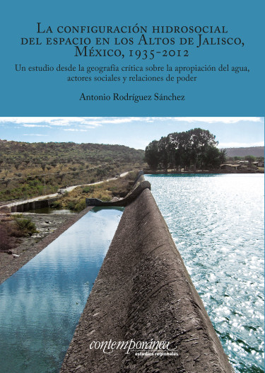 La configuración hidrosocial del espacio en los Altos de Jalisco, México,  1935-2012.