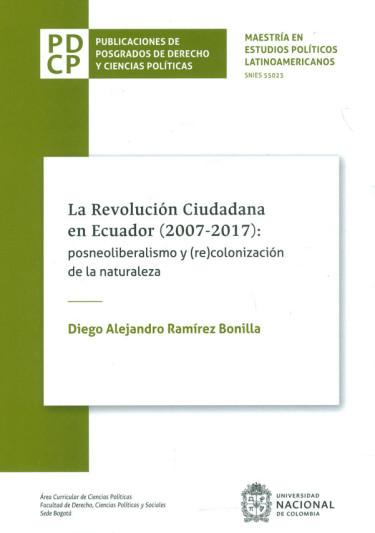 La Revolución Ciudadana En Ecuador (2007-2017): posneoliberalismo y (re)colonización de la naturaleza