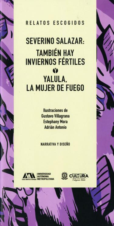 Severino Salazar: También hay inviernos fértiles y Yalula, la mujer de fuego
