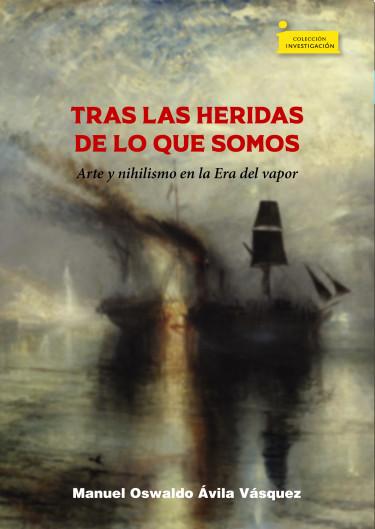 Tras las heridas de lo que somos, arte y nihilismo en la Era del vapor