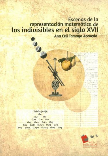 Escenas De La Representación Matemática De Los Indivisibles En El Siglo XVII
