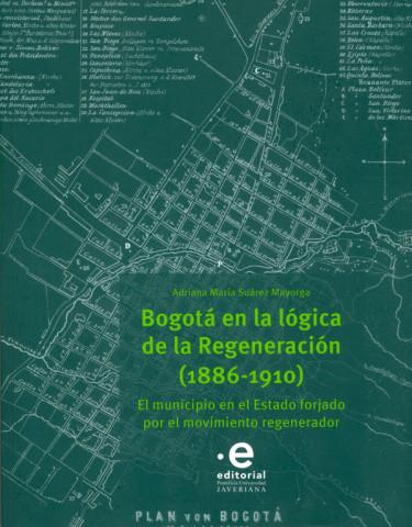 Bogotá En La Lógica De La Regeneración (1886 - 1910)