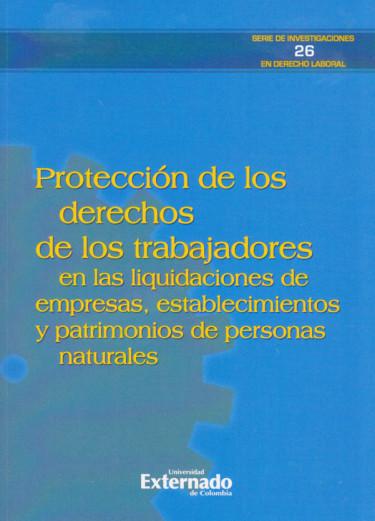 Protección de los Derechos de los Trabajadores en las Liquidaciones de Empresas, Establecimientos y Patrimonios de Personas Naturales
