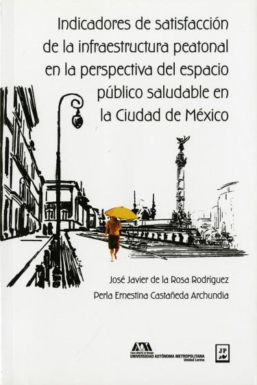 Indicadores de satisfacción de la infraestructura peatonal en la perspectiva del espacio público saludable en la Ciudad de México