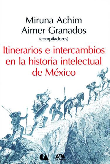 Itinerarios e intercambios en la historia intelectual de México