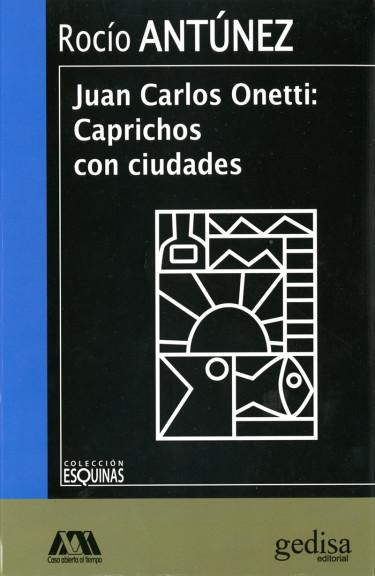 Juan Carlos Onetti: caprichos con ciudades