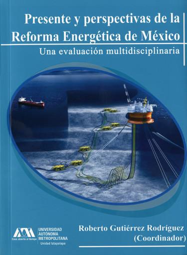 Presente y perspectivas de la reforma energética de México