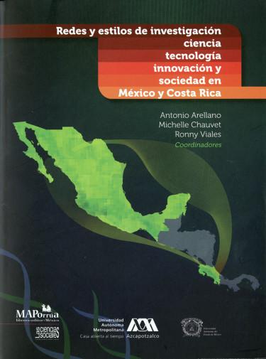 Redes y estilos de investigación, ciencia, tecnología, innovación y sociedad en México y Costa Rica
