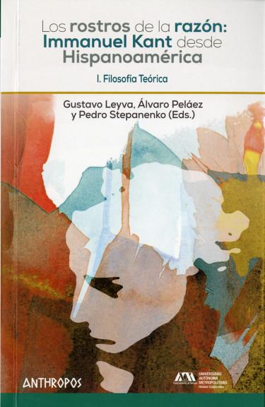 Rostros de la razón: Immanuel Kant desde Hispanoamérica, Los. Volumen I