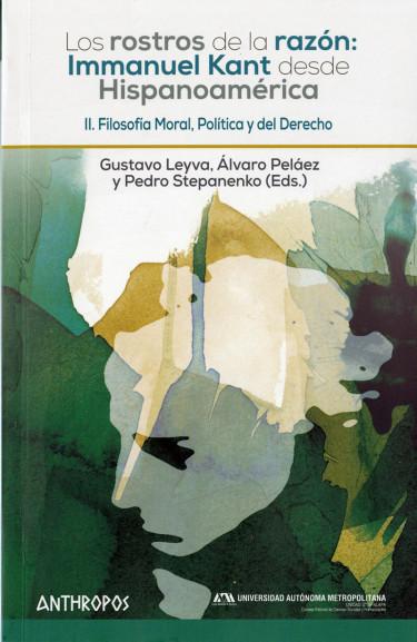 Rostros de la razón: Immanuel Kant desde Hispanoamérica, Los. Volumen II