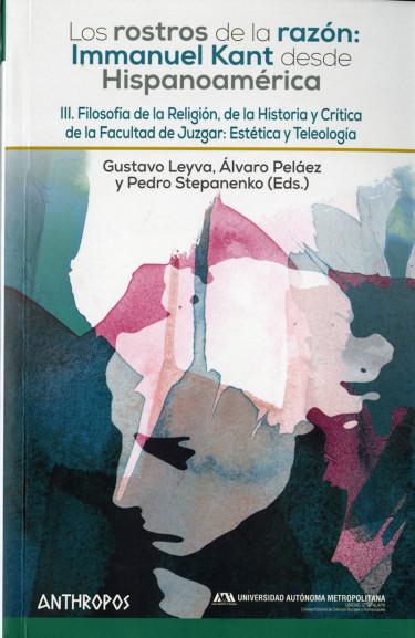 Rostros de la razón: Immanuel Kant desde Hispanoamérica, Los. Volumen III