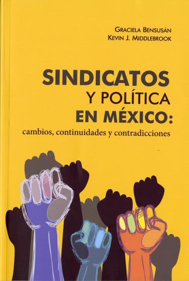Sindicatos y política en México: cambios, continuidades y contradicciones