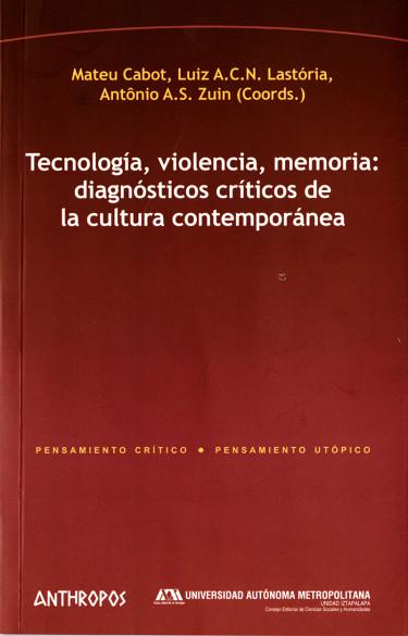 Tecnología, violencia, memoria: diagnósticos críticos de la cultura contemporánea