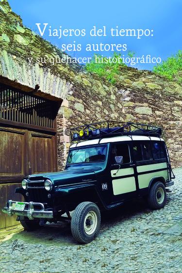 Viajeros del tiempo: seis autores y su quehacer historiográfico