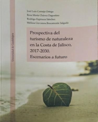 Prospectiva del turismo de naturaleza en la Costa de Jalisco, 2017-2030.  Escenarios a futuro
