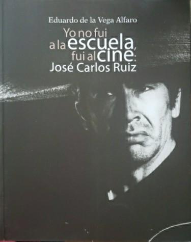 Yo no fui a la escuela, fui al cine : José Carlos Ruiz