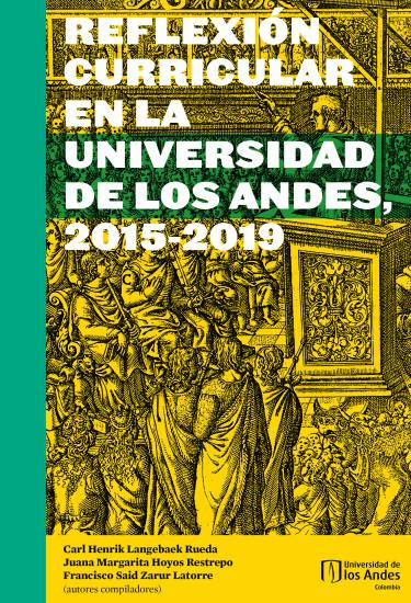 Reflexión curricular en la Universidad de los Andes, 2015-2019