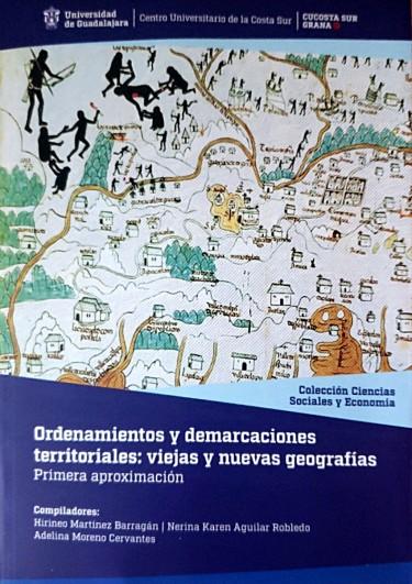 Ordenamientos y demarcaciones territoriales: viejas y nuevas geografías