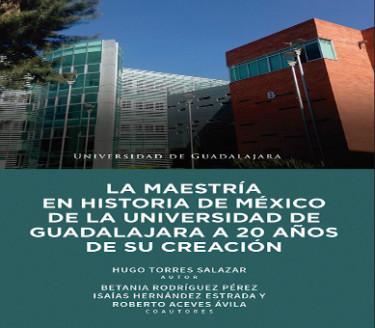 La maestría en la historia de México de la Universidad de Guadalajara a 20 años de su creación