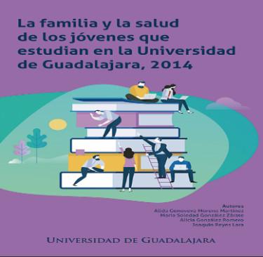La familia y la salud de los jóvenes que estudian en la Universidad de Guadalajara, 2014