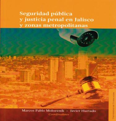 Seguridad pública y justicia penal en Jalisco y zonas metropolitanas