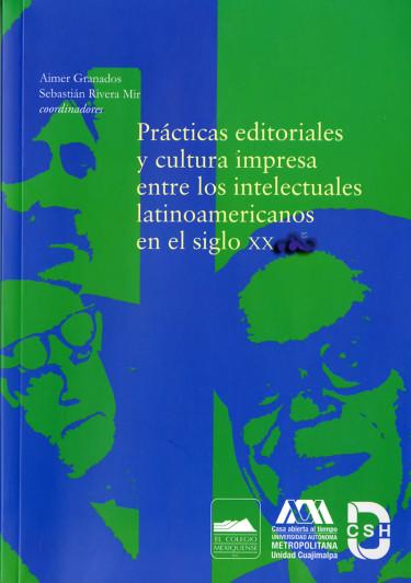 Prácticas editoriales y cultura impresa entre los intelectuales latinoamericanos en el siglo XX