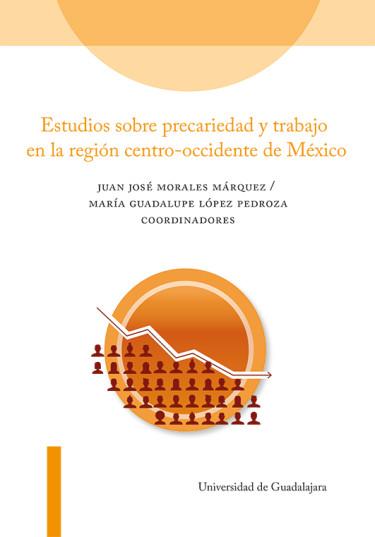 Estudios sobre precariedad y trabajo en la región centro-occidente de México