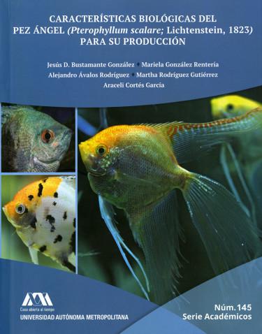 Características biológicas del pez ángel (Pterophyllum scalare; Lichtenstein, 1823) para su producción