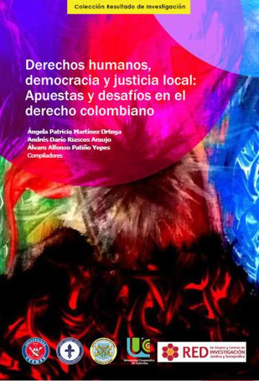 Derechos humanos, democracia y justicia local: Apuestas y desafíos en el derecho colombiano