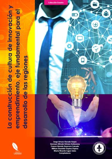 La construcción de cultura de innovación y emprendimiento, eje fundamental para el desarrollo de las regiones