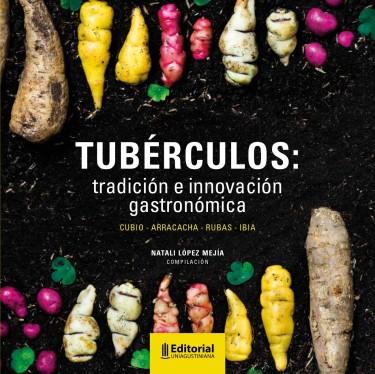 Tubérculos: tradición e innovación gastronómica