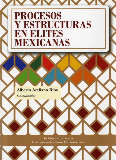 Procesos y estructuras en élites mexicanas