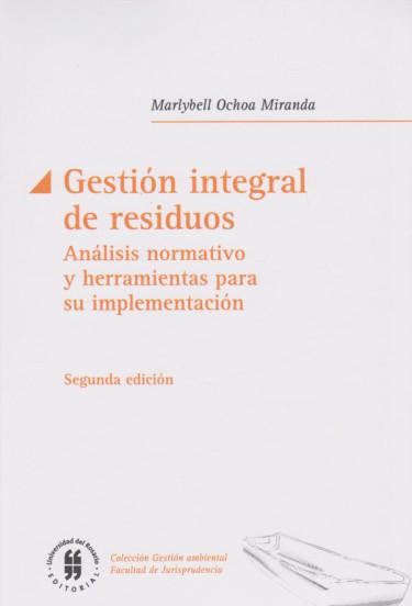 Gestión integral de residuos. Análisis normativo y herramientas para su implementación. Segunda edición