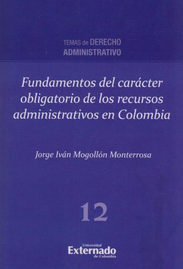 Fundamentos del carácter obligatorio de los recursos administrativos en Colombia.