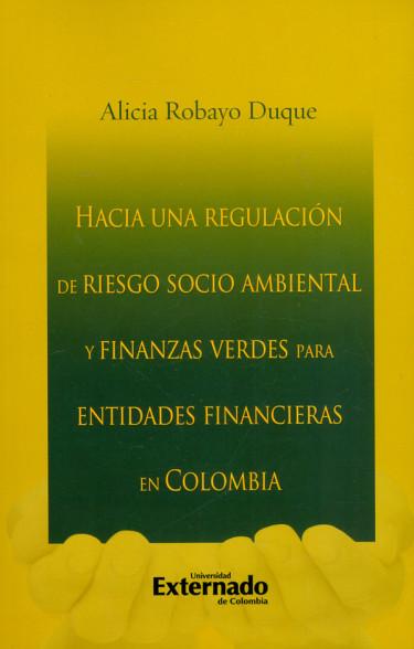 Hacia una regulación de riesgo socio ambiental y finanzas verdes para entidades financieras en Colombia
