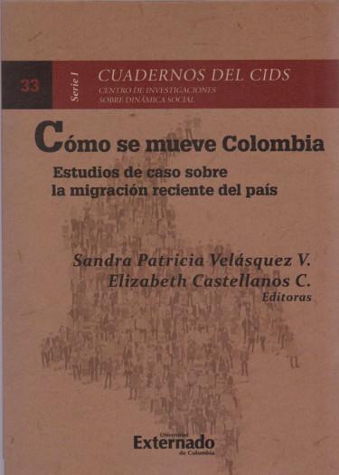 Cómo se Mueve Colombia. Estudios de Caso sobre la Migración Reciente del País. Cuadernos del CIDS Serie I N. 33