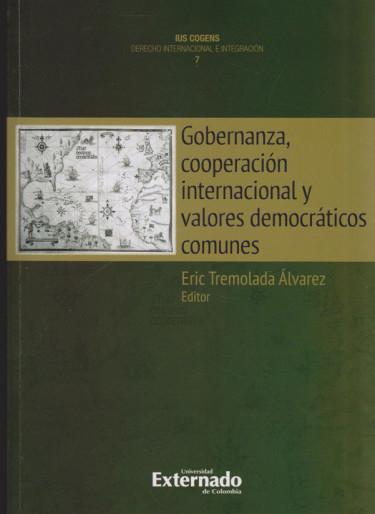 Gobernanza, cooperación internacional y valores democráticos comunes. Colección IUS COGENS DERECHO INTERNACIONAL E INTEGRACIÓN. No.7.