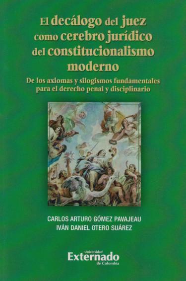 El Decálogo del Juez como Cerebro Jurídico del Constitucionalismo Moderno.