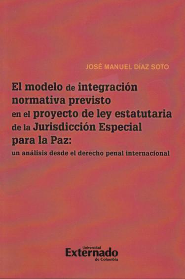El Modelo de Integración Normativa Previsto en el Proyecto de la ley Estatutaria de la Jurisdicción Especial para la Paz: