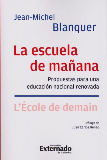 La Escuela de Mañana. Propuestas para una Educación Nacional Renovada