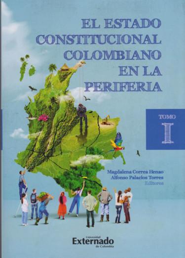 El Estado Constitucional Colombiano en la Periferia. Tomo 1