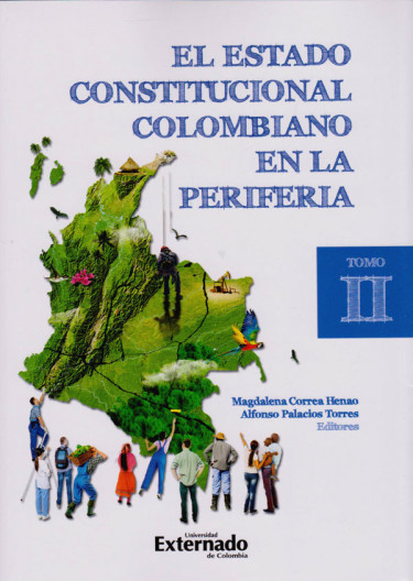 El Estado Constitucional Colombiano en la Periferia. Tomo 2