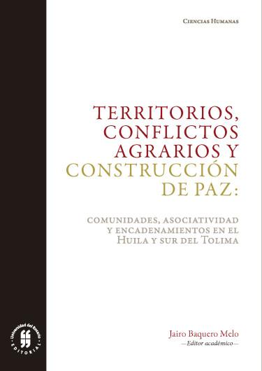 Territorios, conflictos agrarios y construcción de paz: comunidades, asociatividad y encadenamientos en el Huila y sur del Tolima