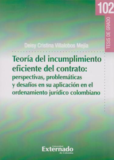 Teoría del Incumplimiento Eficiente del Contrato: Perspectivas, Problemáticas y Desafios en su Aplicación en el Ordenamiento Jurídico Colombiano.