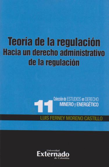 Teoría de la Regulación Hacia un Derecho Administrativo de la Regulación.