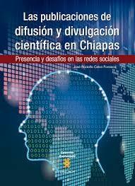 LAS PUBLICACIONES DE DIFUSION Y DIVULGACION CIENTIFICA EN CHIAPAS