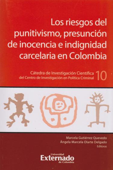 Los Riesgos del Punitivismo, Presunción de Inocencia e Indignidad Carcelaria en Colombia