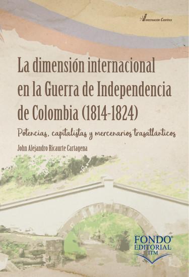 La dimensión internacional en la Guerra de la Independencia de Colombia (1814-1824). Potencias, capitalistas y mercenarios trasatlánticos.
