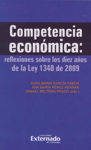 Competencia Económica: Reflexiones sobre los diez años de la Ley 1340 de 2009